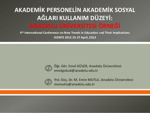  AKADEMİK PERSONELİN AKADEMİK SOSYALAĞLARI KULLANIM DÜZEYİ:ANADOLU ÜNİVERSİTESİ ÖRNEĞİ4th International Conference on Ne...