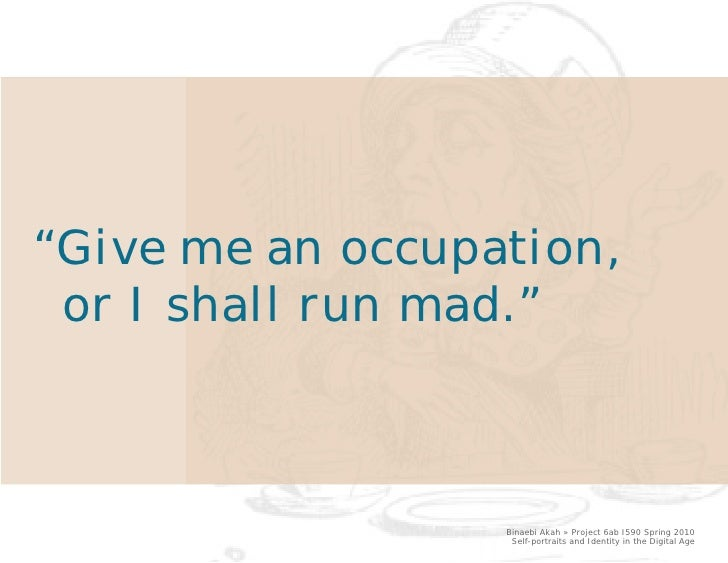 """Give me an occupation, or I shall run mad.""                  Binaebi Akah » Project 6ab I590 Spring 2010                 ..."