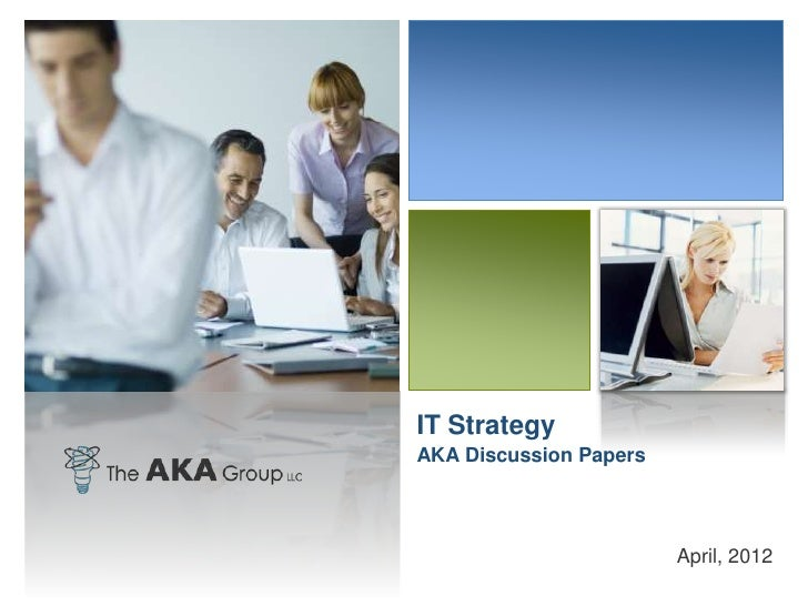 IT StrategyAKA Discussion Papers                        April, 2012