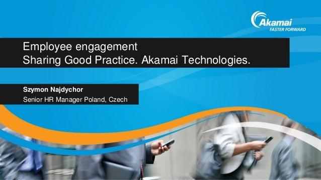 Employee engagement Sharing Good Practice. Akamai Technologies. Szymon Najdychor Senior HR Manager Poland, Czech