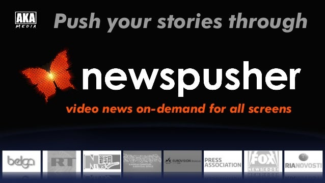 Push your stories through video news on-demand for all screens