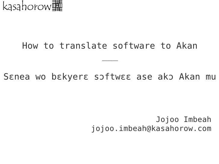 How to translate software to Akan                  ___Sɛnea wo bɛkyerɛ sɔftwɛɛ ase akɔ Akan mu                            ...