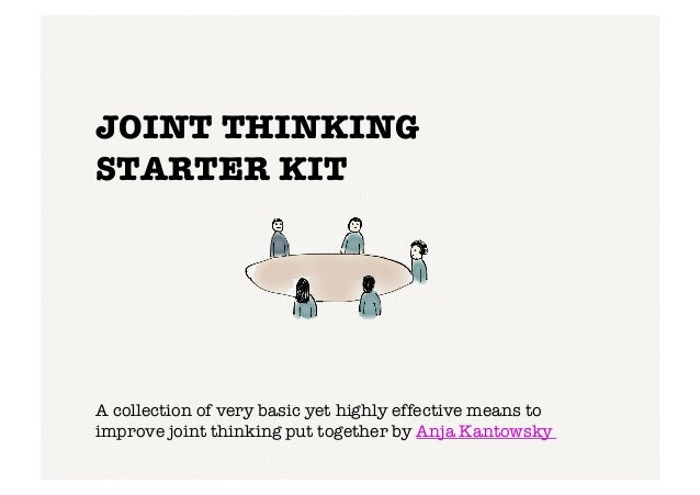 JOINT THINKING ! STARTER KIT A collection of very basic yet highly effective means to improve joint thinking put together ...
