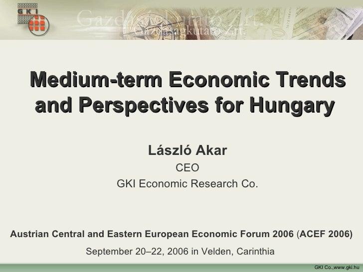 GKI Co.,www.gki.hu Medium-term Economic Trends and Perspectives for Hungary   László Akar CEO GKI Economic Research Co. Au...