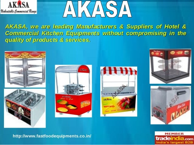 AKASA, we are leading Manufacturers & Suppliers of Hotel & Commercial Kitchen Equipments without compromising in the quali...