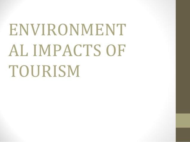ENVIRONMENT AL IMPACTS OF TOURISM