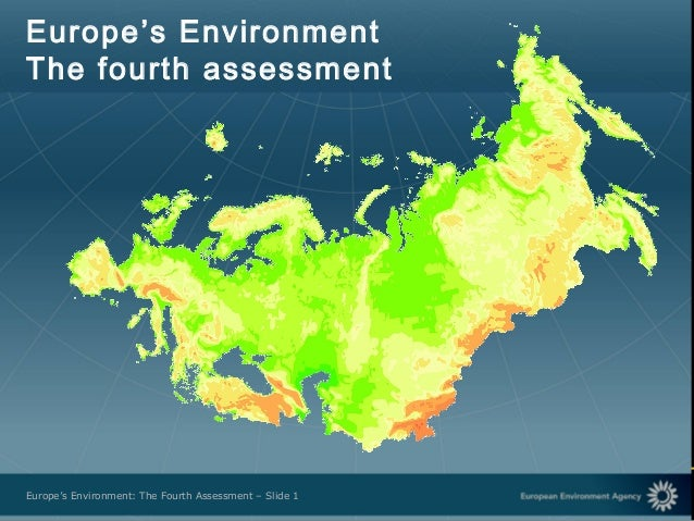 European Environment AgencyEurope's Environment: The Fourth Assessment – Slide 1 Europe's Environment The fourth assessment