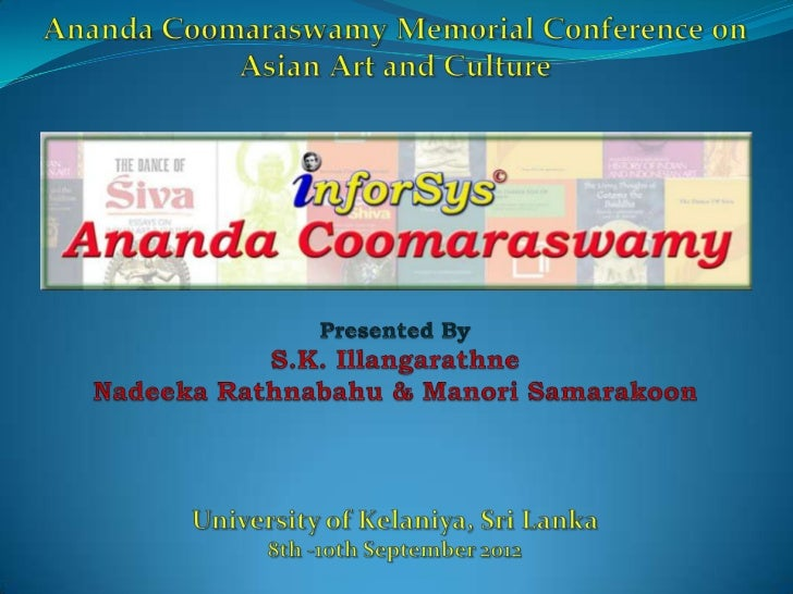 What is InforSys Ananda Coomaraswamy ?  InforSys AC is an Online Bibliographical Information    System of Ananda Coomaras...