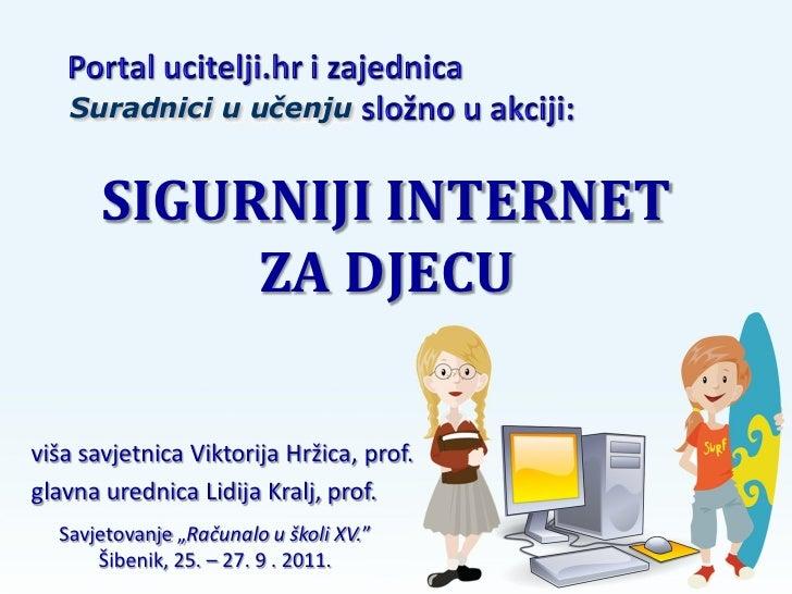 SIGURNIJI INTERNET            ZA DJECUviša savjetnica Viktorija Hržica, prof.glavna urednica Lidija Kralj, prof.  Savjetov...