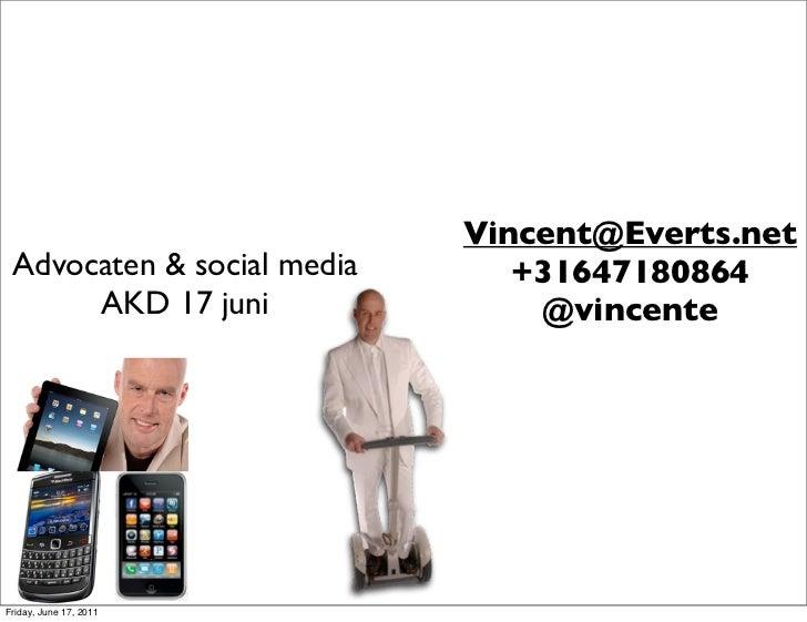 Vincent@Everts.net Advocaten & social media      +31647180864      AKD 17 juni               @vincenteFriday, June 17, 2011