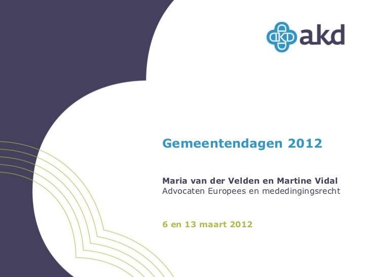Gemeentendagen 2012Maria van der Velden en Martine VidalAdvocaten Europees en mededingingsrecht6 en 13 maart 2012