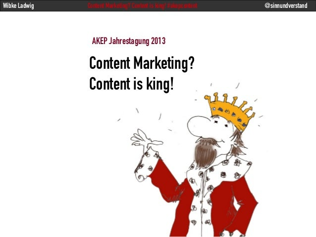 Content Marketing?Content is king!Wibke Ladwig Content Marketing? Content is king! #akepcontent @sinnundverstandAKEP Jahre...