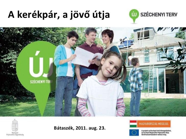 A kerékpár, a jövő útja Bátaszék, 2011. aug. 23.