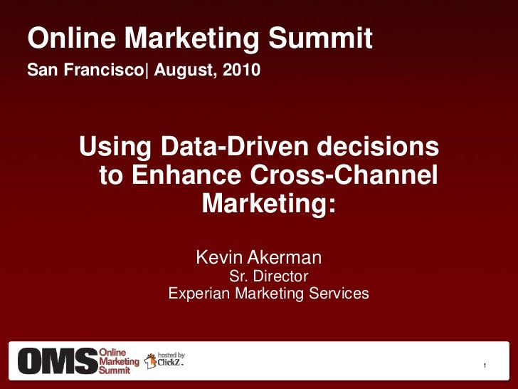 Online Marketing Summit San Francisco| August, 2010         Using Data-Driven decisions       to Enhance Cross-Channel    ...