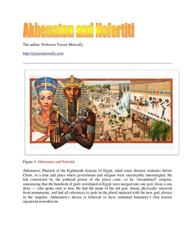 The author: Professor Yasser Metwallyhttp://yassermetwally.comFigure 1. Akhenaton and NefertitiAkhenaton, Pharaoh of the E...