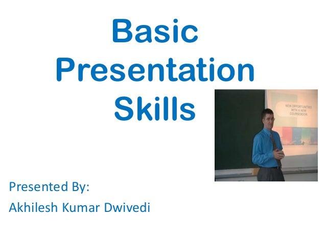 Basic       Presentation          SkillsPresented By:Akhilesh Kumar Dwivedi