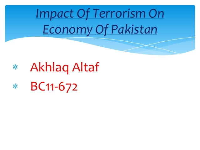effect of terrorism on pakistans economy The economic effects of terrorism: counterfactual analysis of the case of israel dotan persitz tel aviv university abstract the paper evaluates the effect of palestinian terror on the israeli economy by using.
