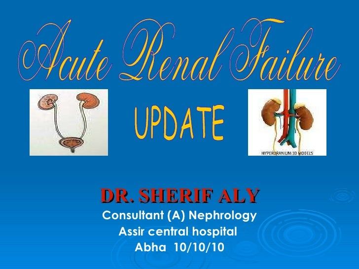 DR. SHERIF ALY  Consultant (A) Nephrology Assir central hospital  Abha  10/10/10 Acute Renal Failure UPDATE