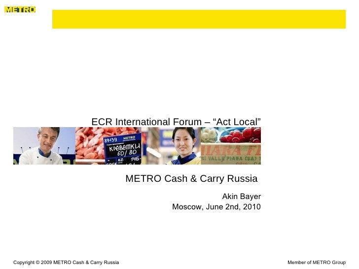 "ECR International Forum – ""Act Local"" <ul><li>Akin Bayer </li></ul><ul><li>Moscow, June 2nd, 2010 </li></ul>Copyright © 2..."
