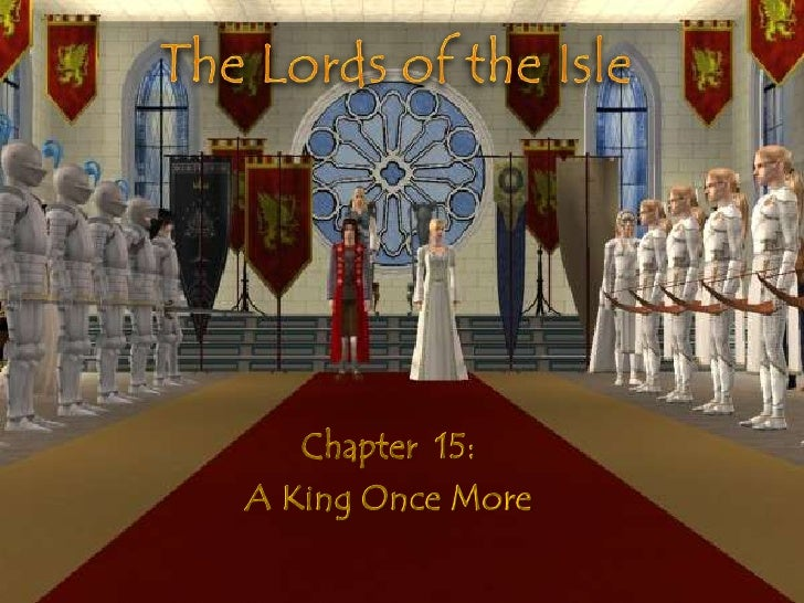 The Lords of the Isle<br />Chapter  15:<br />A King Once More<br />