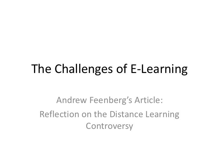 The Challenges of E-Learning<br />Andrew Feenberg's Article:<br />Reflection on the Distance Learning Controversy <br />