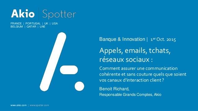 FRANCE | PORTUGAL | UK | USA BELGIUM | QATAR | UAE www.akio.com | www.spotter.com Banque & Innovation | 1er Oct. 2015 Appe...