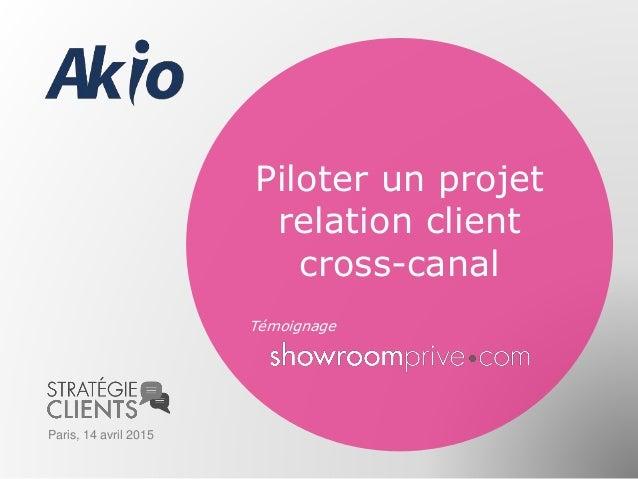 Piloter un projet relation client cross-canal Témoignage Paris, 14 avril 2015