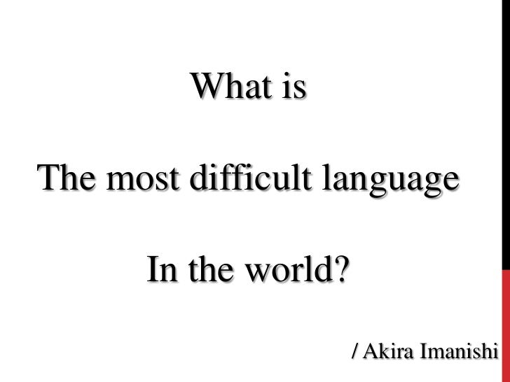 What is<br />The most difficult language<br />In theworld?<br />/ Akira Imanishi<br />