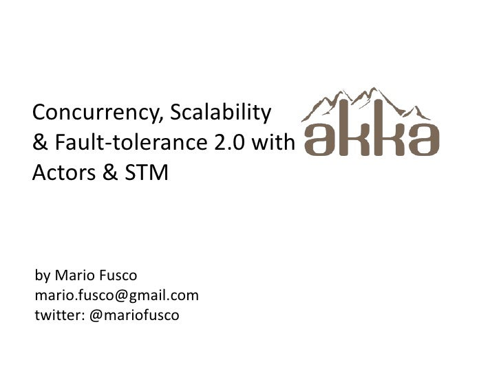 Concurrency, Scalability <br />& Fault-tolerance 2.0 with Actors & STM<br />by Mario Fusco<br />mario.fusco@gmail.com<br /...