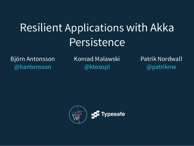 Resilient Applications with Akka Persistence - Scaladays 2014