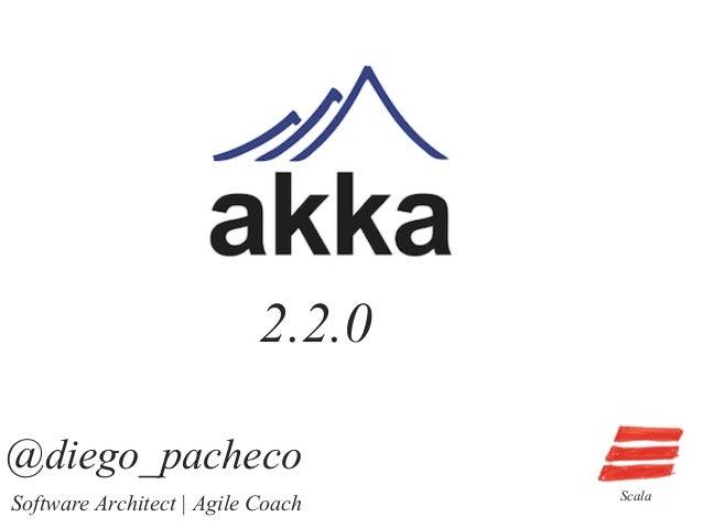 Scala @diego_pacheco Software Architect | Agile Coach 2.2.0