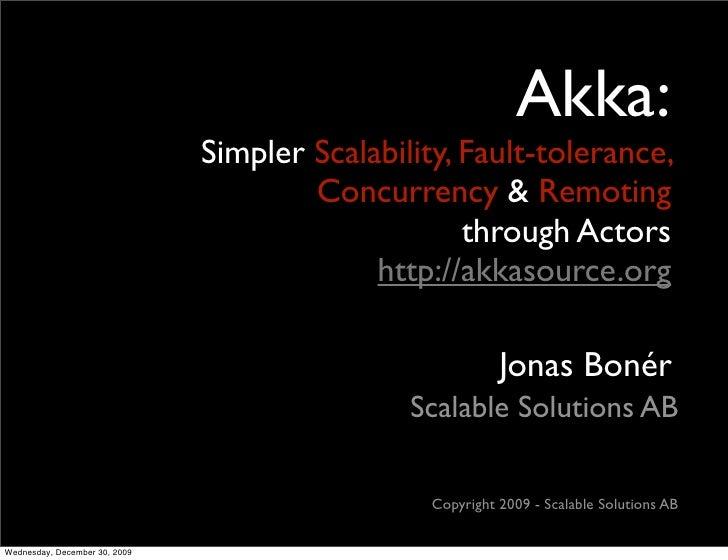Akka:                                Simpler Scalability, Fault-tolerance,                                        Concurre...