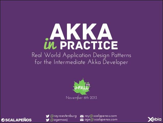 AKKA in PRACTICE  Real World Application Design Patterns for the Intermediate Akka Developer  November 6th 2013  !@rayroes...