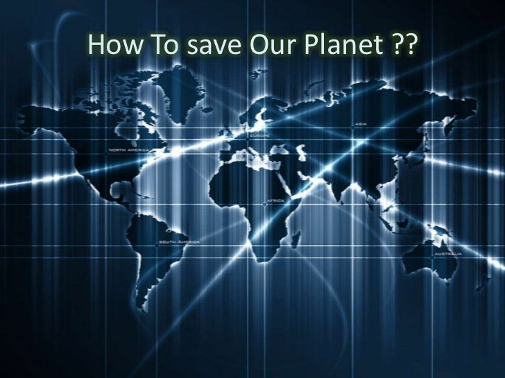 How To save Our Planet ??<br />