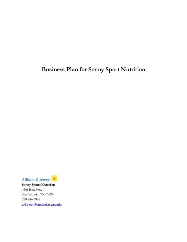 Business Plan for Sonny Sport NutritionAllison KliewerSonny Sports Nutrition4301 BroadwaySan Antonio, TX 78209210-846-7996...