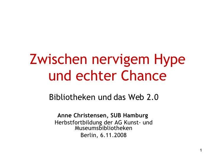 Zwischen nervigem Hype und echter Chance Bibliotheken und das Web 2.0 Anne Christensen, SUB Hamburg  Herbstfortbildung der...