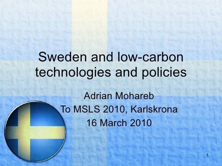 Sweden and low-carbon technologies and policies Adrian Mohareb To MSLS 2010, Karlskrona 16 March 2010