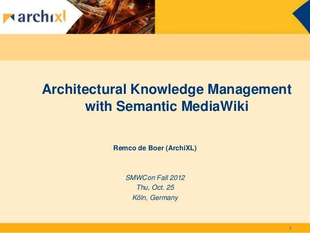 Architectural Knowledge Management      with Semantic MediaWiki         Remco de Boer (ArchiXL)            SMWCon Fall 201...