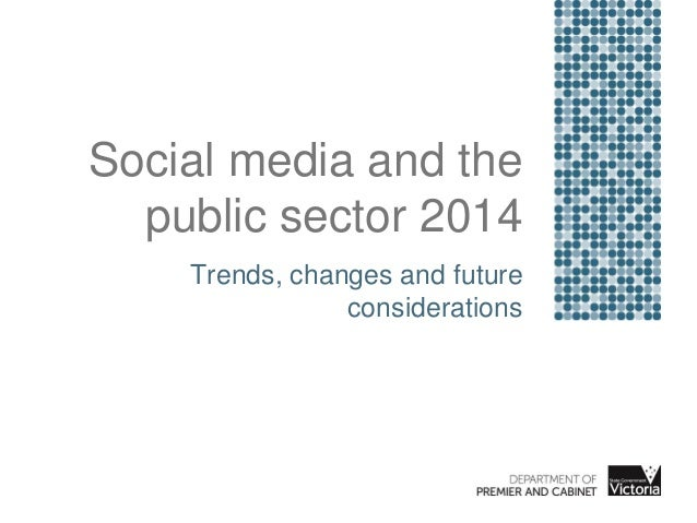 Social media in the public sector: trends, changes and future considerations