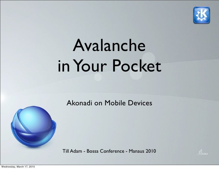 Avalanche                             in Your Pocket                              Akonadi on Mobile Devices               ...