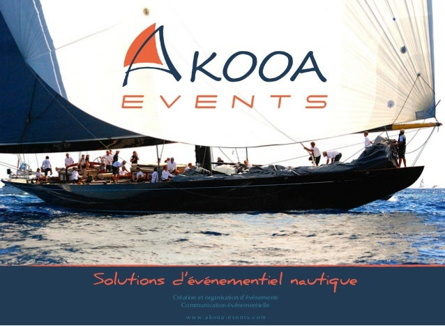 Solutions d'événementiel nautique Création et organisation d'événements Communication événementielle w w w. a k o o a - e ...