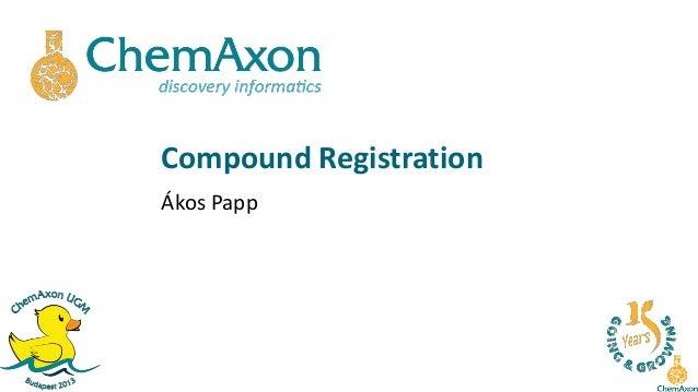 EUGM 2013 - Akos Papp (ChemAxon) - Compound Registration