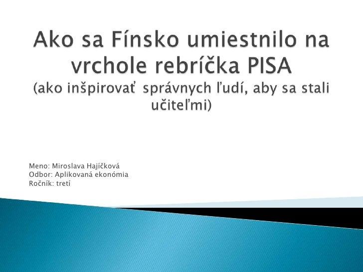 Meno: Miroslava HajíčkováOdbor: Aplikovaná ekonómiaRočník: tretí