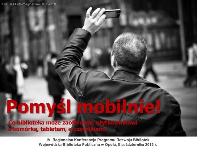 Pomyśl mobilnie! Co biblioteka może zaoferować użytkownikowi z komórką, tabletem, e-czytnikiem?