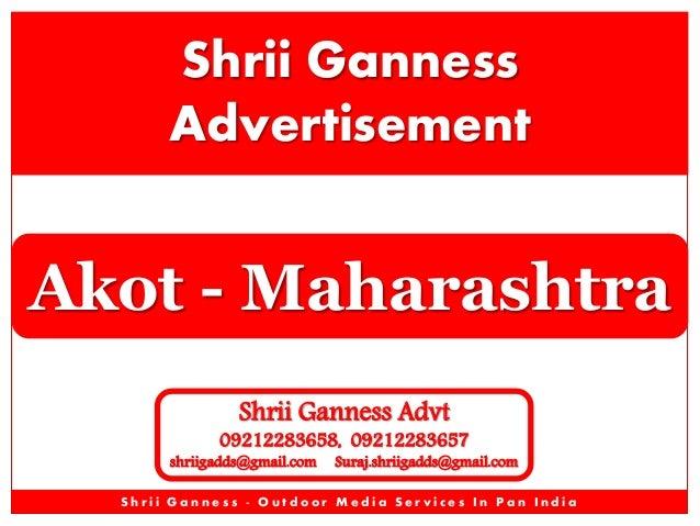 Shrii Ganness Advertisement  Akot - Maharashtra Shrii Ganness Advt  09212283658, 09212283657  shriigadds@gmail.com  Suraj....
