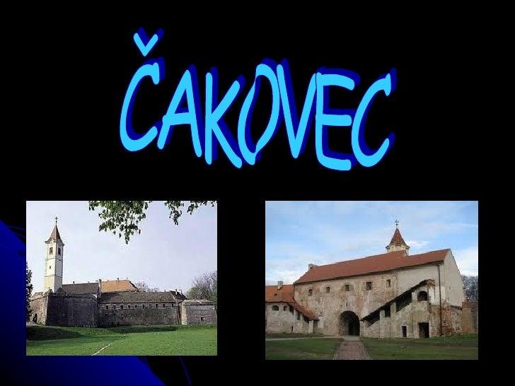 ČAKOVECI live in Čakovec.Čakovec is on the north of Croatia         Čakovec