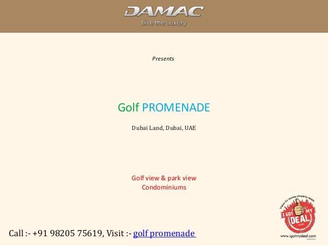 Damac Presents Call :- +91 98205 75619, Visit :- golf promenade Golf PROMENADE Dubai Land, Dubai, UAE Golf view & park vie...