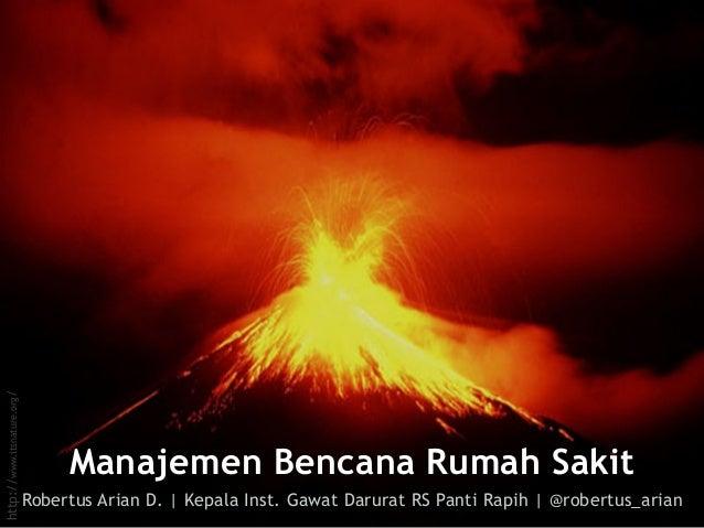 Robertus Arian D.   Kepala Inst. Gawat Darurat RS Panti Rapih   @robertus_arian Manajemen Bencana Rumah Sakit http://www.i...