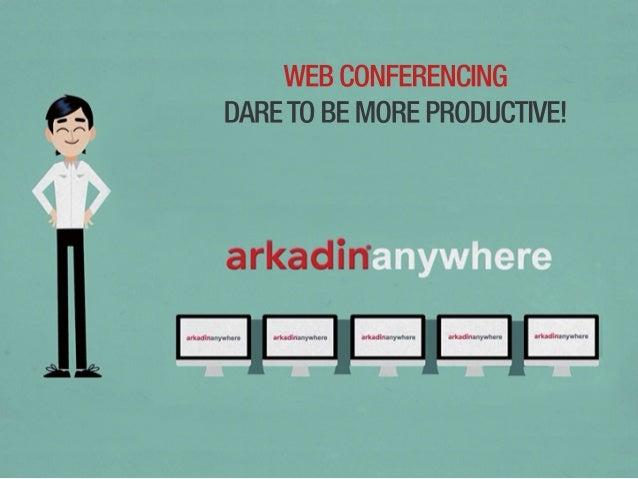 ARKADIN - Web Conferencing: Dare to be more Productive!