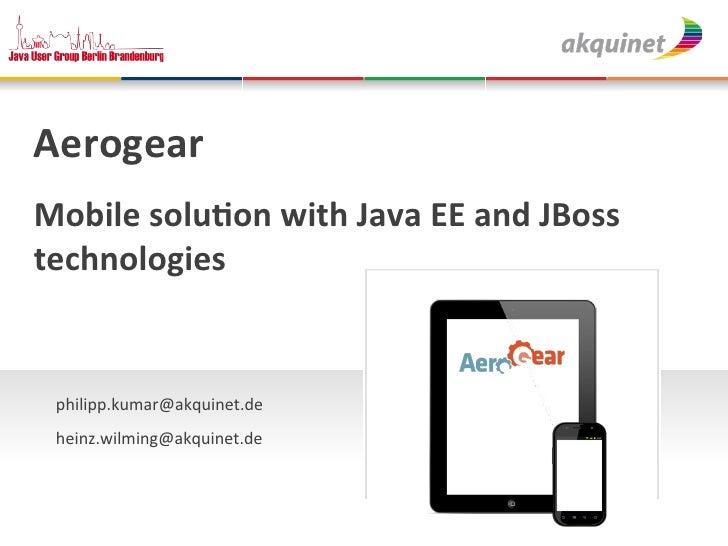 !Aerogear!!Mobile!solu.on!with!Java!EE!and!JBoss!technologies!!!    philipp.kumar@akquinet.de!    !    heinz.wilming@akqui...
